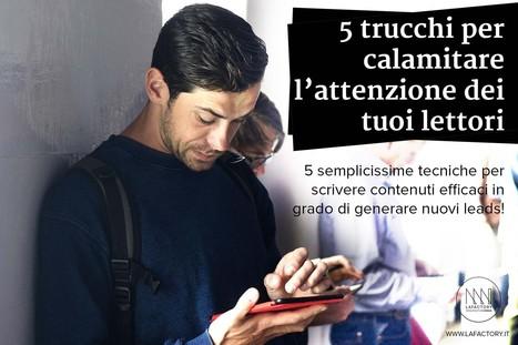 Content Marketing: 5 trucchi per coinvolgere gli utenti del tuo sito web! | Il web writing in Italia by Contenuti WEB | Scoop.it