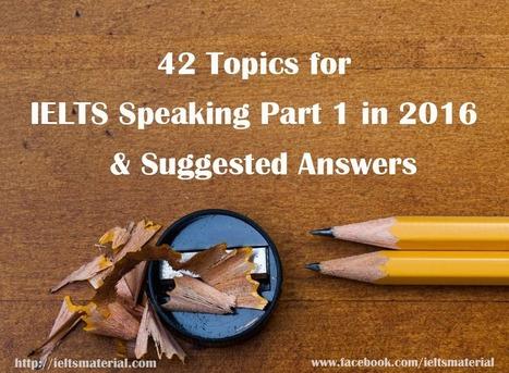 42 Topics for IELTS Speaking Part 1 in 2016 and Suggested Answers | Aprendizaje basado en proyectos, Evaluación y Competencias Básicas | Scoop.it