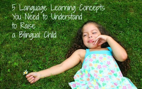 5 Language Learning Concepts You Need to Understand to Raise a Bilingual Child | Spanish for Homeschooling | Scoop.it