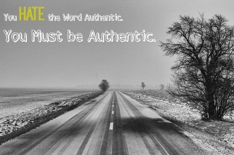 You HATE the Word Authenticity. You Must be Authentic. | Sestyle - Personal Branding ENG | Scoop.it