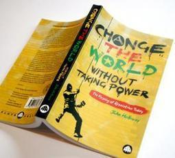 Change the World Without Taking Power - John Holloway | libcom.org | real utopias | Scoop.it