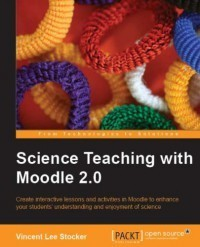 Science Teaching with Moodle 2.0, by Vincent Lee Stocker   Moodle 2 for Teaching 4-9 Year Olds book   Scoop.it