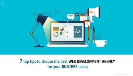 7 top tips to choose the best web development agency for your business needs | Visual Marketing & Social Media | Scoop.it