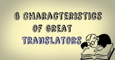 Characteristics of great translators | NOTIZIE DAL MONDO DELLA TRADUZIONE | Scoop.it