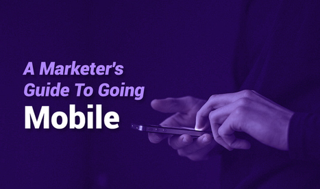 Marketer's Guide to Going Mobile | Marketo | Public Relations & Social Media Insight | Scoop.it