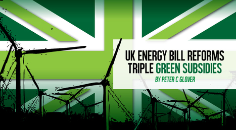 UK Energy Bill Reforms Triple Green Subsidies - Energy Tribune | Tech Politics | Scoop.it