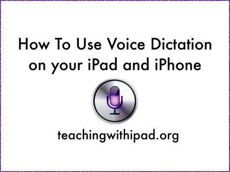 How to use Voice Dictation on Your iPad and iPhone - teachingwithipad.org | Web Tools in Education | Scoop.it