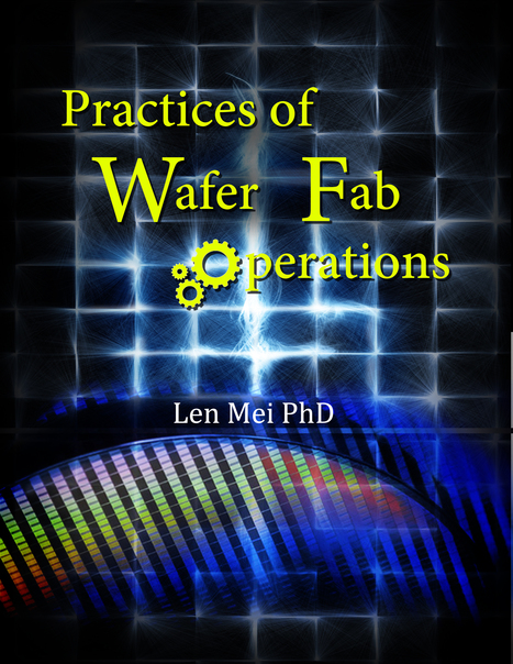 Practices of Wafer Fab Operations: Dr. Len Mei: 9781499235555: Amazon.com: Books | Wafer fab operation | Scoop.it