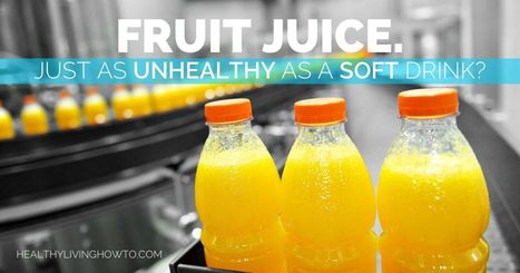 Fruit Juice. Just as Unhealthy as a Soft Drink? | Natural Health | Scoop.it