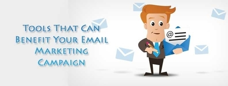 Tools That Can Benefit Your Email Marketing Campaign | best email marketing Tips | Scoop.it
