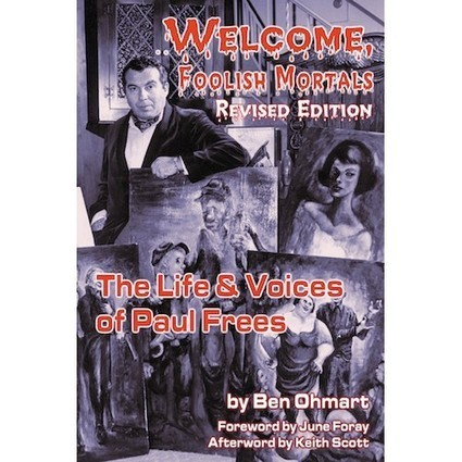WELCOME, FOOLISH MORTALS: THE LIFE AND VOICES OF PAUL FREES (2nd EXPANDED EDITION) (SOFTCOVER EDITION) by Ben Ohmart - Dating Ninja | Book Bestseller | Scoop.it