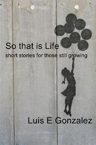 So that is Life - Luis E Gonzalez : Booktango   Short Stories for kids   Scoop.it