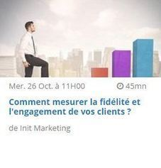 Webinar 26/10 - Comment mesurer la fidélité et l'engagement de vos clients ? | Customer Experience, Satisfaction et Fidélité client | Scoop.it