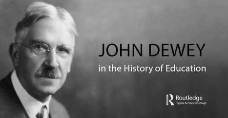 John Dewey in the History of Education | Explore Taylor & Francis Online | Beyond the Stacks | Scoop.it
