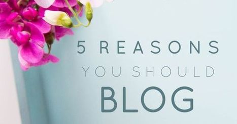 5 Reasons You Should Blog | InformationCommunication (ICT) | Scoop.it