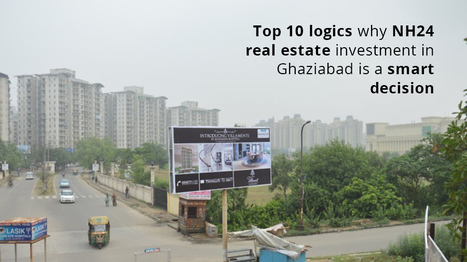 Top 10 Logics Why NH24 Real Estate Investment in Ghaziabad is a Smart Decisio | LandCraft Real Estate Developers Ghaziabad | Scoop.it