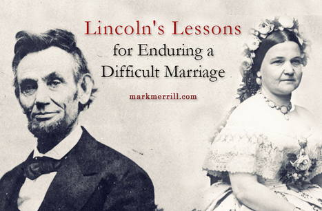 Lincoln's Lessons for Enduring a Difficult Marriage | Troy West's Show Prep | Scoop.it