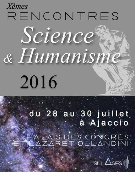 28-30 juillet 2016 :: Dixièmes rencontres Science et humanisme (Ajaccio) | TdF  |   Culture & Société | Scoop.it