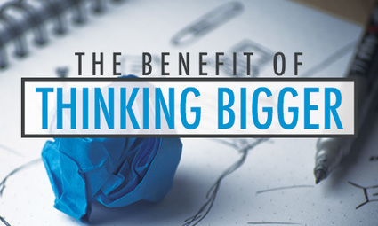 The Benefit of Thinking Bigger | The American Dream | Scoop.it
