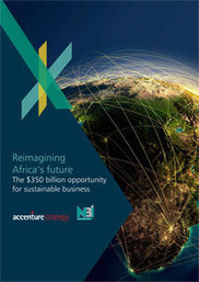 Reimagining Africa's Future: The $350 Billion Opportunity for Sustainable Business - Accenture | Afrique, une terre forte et en devenir... mais secouée encore par ses vieux démons | Scoop.it
