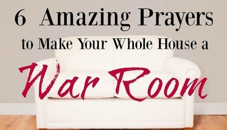 6 Amazing Prayers to Make Your Whole House a War Room ⋆ A Little R & R | Soul & Spirituality | Scoop.it