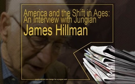 HuffPost: An Interview with Jungian James Hillman - America and the Shift in Agese-jungian.com | Jungian online magazine – news, books, blogs, conferences and more… | Articles, Quotes | Scoop.it