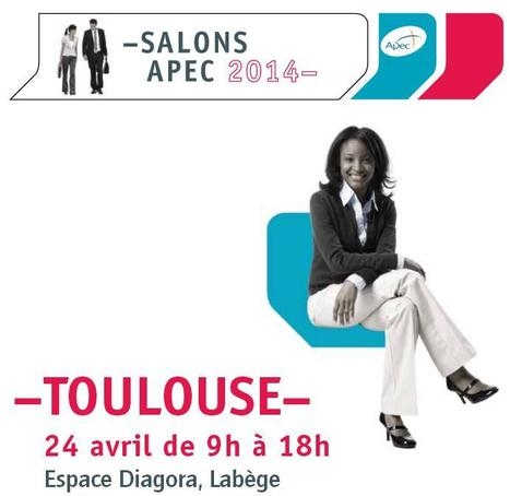 Salon APEC Toulouse 24 avril 2014 dès 9h. Diagora Labège | La lettre de Toulouse | Scoop.it