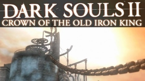 Did You Miss These 5 Things in Dark Souls II: Crown of the Old Iron King DLC | Gaming Facts and News | Scoop.it