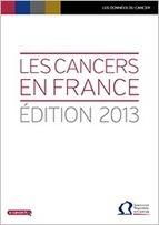 Les cancers en France - Edition 2013 - Publications - Institut National Du Cancer | Cancer : chiffres et rapports | Scoop.it