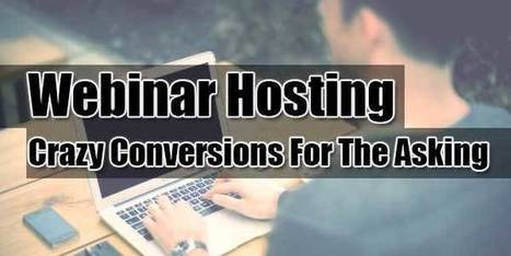 Webinar Hosting – Crazy Conversions For The Asking | EXEIdeas | Scoop.it