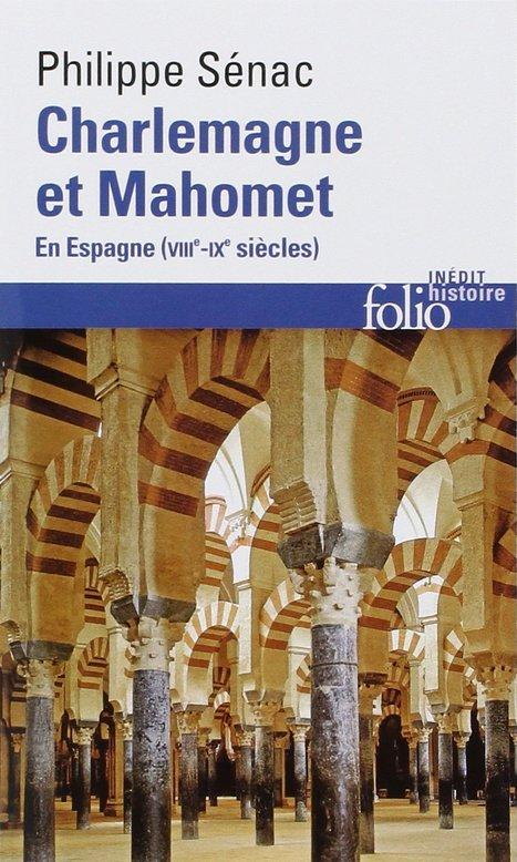 Philippe Sénac, Charlemagne et Mahomet en Espagne (VIIIe-IXesiècles) | Merveilles - Marvels | Scoop.it