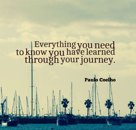 Everything you need to know you have learned through your journey. Paulo Coelho | Picture Quotes and Proverbs | Scoop.it
