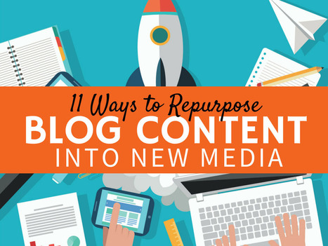 11 Ways to Repurpose Blog Content Into New Media | Lets Be Social | Scoop.it