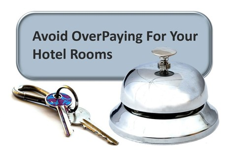 Tips To Avoid OverPaying For Your Hotel Rooms   Travel Tips & Ideas   Scoop.it