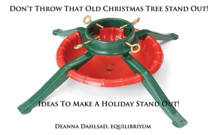 Don't Throw That Old Christmas Tree Stand Out! | You Call It Obsession & Obscure; I Call It Research & Important | Scoop.it
