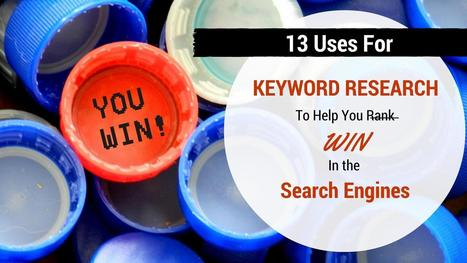 13 uses for keyword research to help you win in the search engines | Soup for thought | Scoop.it