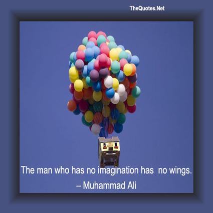 The man who has no imagination has no wings. - Muhammad Ali : Imagination - TheQuotes.Net – Motivational Quotes | Image Motivational Quotes | Scoop.it