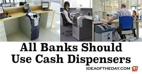 All Banks Should Use Cash Dispensers - Idea of the Day | PrintableCoupons | Scoop.it