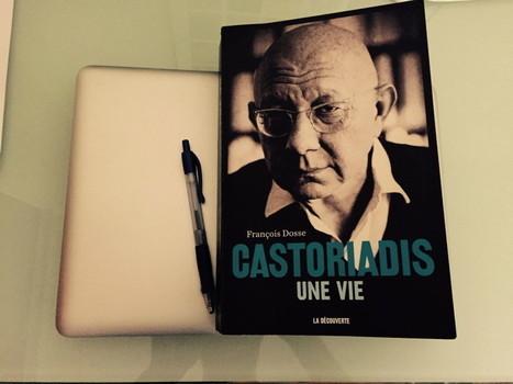 Castoriadis, une vie, του Francois Dosse | Amalibros | Scoop.it