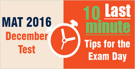 MAT 2016 December exam: 10 Last minute tips for the test day; time management - key to success | CAT 2016, IIFT, CMAT 2017, XAT 2017, NMAT, MAT, SNAP, MAH CET, TISSNET, CAT Preparation Material, MBA In India, MBA Colleges in India,  CAT Exams, GMAT Preparation Material, MBA Abroad | Scoop.it