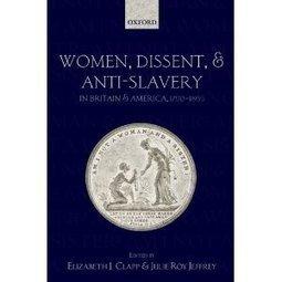 Amazon.com: Women, Dissent and Anti-Slavery in Britain and America, 1790-1865 (9780199585489): Elizabeth J. Clapp, Julie Roy Jeffrey: Books | Barbaric Studies | Scoop.it