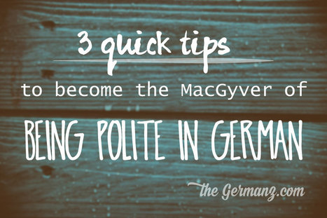 3 quick tips to become the MacGyver of being polite in German - The Germanz | Learn to speak German | Scoop.it