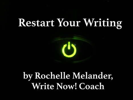 Restart Your Writing by Rochelle Melander | Write Now Coach! Blog | Build Your Author Platform: New Rules | Scoop.it