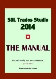 SDL Trados Studio 2014 - The Manual (book review) - Beyond the words | Translation and Localisation News | Scoop.it