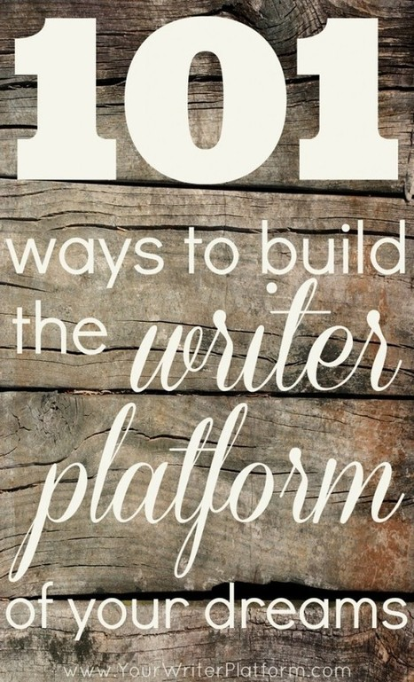 101 Quick Actions You Can Take Today to Build the Writer Platform of Your Dreams | The Writer's Resource Cupboard | Scoop.it