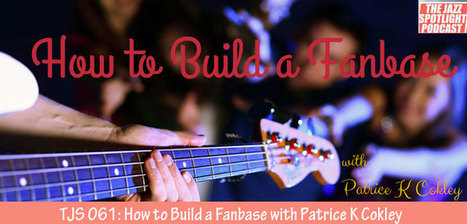 TJS 061: How to Build a Fanbase with Patrice K Cokley - The Jazz Spotlight | independent musician resources | Scoop.it