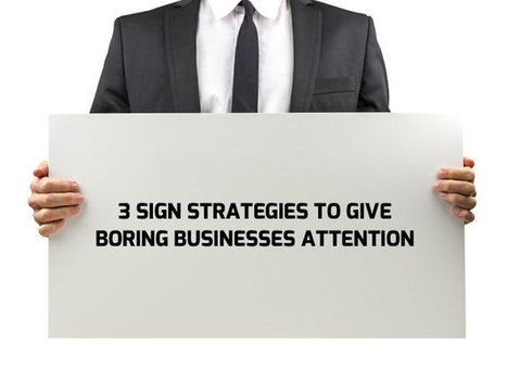 3 Sign Strategies to Give Boring Businesses More Attention | The Buyers Path | Scoop.it