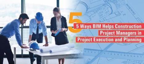 5 Ways BIM Helps Construction Project Managers in Project Execution and Planning   Architecture Engineering & Construction (AEC)   Scoop.it