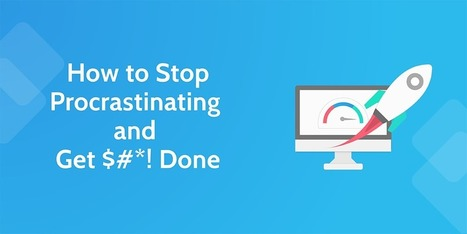 How to Stop Procrastinating and Get $#*! Done | Process Street | Empowering Entrepreneurs | Scoop.it