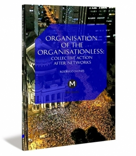 Organisation of the Organisationless: Collective Action After Networks | International Communication 15M Indignados Occupy | Scoop.it